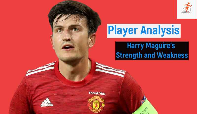 Player Analysis: Harry Maguire's Strength and Weakness