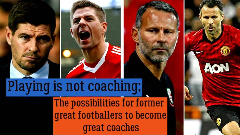 The possibilities for former great footballers to become great coaches
