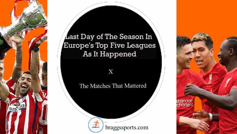 Europe's top five leagues 2020/21 final day as it happened