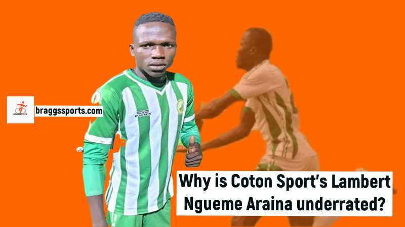 Why is Coton Sport's Lambert Ngueme Araina underrated?