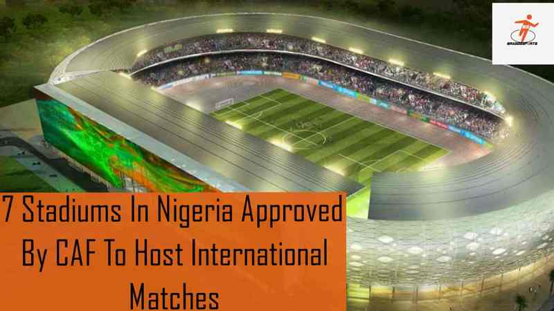 CAF approves 7 stadiums for Nigeria home games